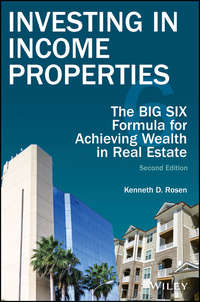 Investing in Income Properties. The Big Six Formula for Achieving Wealth in Real Estate