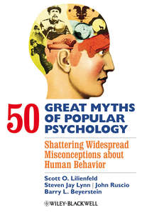 50 Great Myths of Popular Psychology. Shattering Widespread Misconceptions about Human Behavior