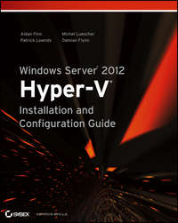 Книга Windows Server 2012 Hyper-V Installation and Configuration Guide - Автор Aidan Finn