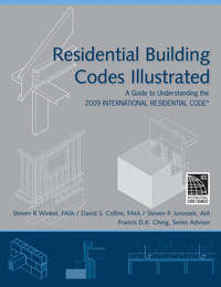 Residential Building Codes Illustrated. A Guide to Understanding the 2009 International Residential Code