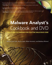 Malware Analyst's Cookbook and DVD. Tools and Techniques for Fighting Malicious Code