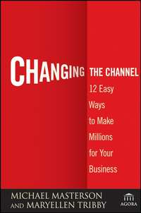 Changing the Channel. 12 Easy Ways to Make Millions for Your Business