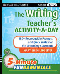 The Writing Teacher's Activity-a-Day. 180 Reproducible Prompts and Quick-Writes for the Secondary Classroom