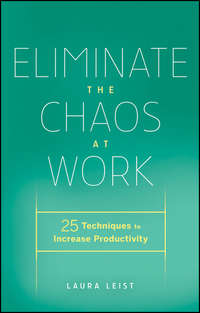 Eliminate the Chaos at Work. 25 Techniques to Increase Productivity