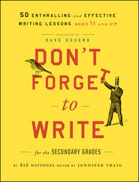 Don't Forget to Write for the Secondary Grades. 50 Enthralling and Effective Writing Lessons (Ages 11 and Up)
