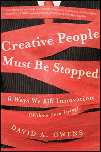 Creative People Must Be Stopped. 6 Ways We Kill Innovation (Without Even Trying)