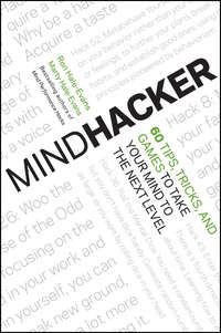 Mindhacker. 60 Tips, Tricks, and Games to Take Your Mind to the Next Level