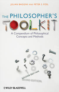 The Philosopher's Toolkit. A Compendium of Philosophical Concepts and Methods