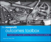 The Nonprofit Outcomes Toolbox. A Complete Guide to Program Effectiveness, Performance Measurement, and Results