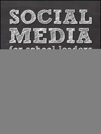 Social Media for School Leaders. A Comprehensive Guide to Getting the Most Out of Facebook, Twitter, and Other Essential Web Tools