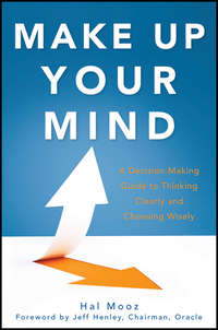 Make Up Your Mind. A Decision Making Guide to Thinking Clearly and Choosing Wisely