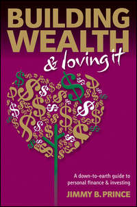 Building Wealth and Loving It. A Down-to-Earth Guide to Personal Finance and Investing