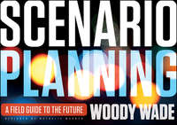 Scenario Planning. A Field Guide to the Future