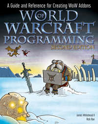 World of Warcraft Programming. A Guide and Reference for Creating WoW Addons