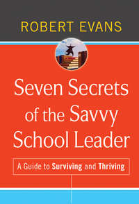 Seven Secrets of the Savvy School Leader. A Guide to Surviving and Thriving