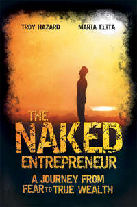 The Naked Entrepreneur. A Journey From Fear to True Wealth