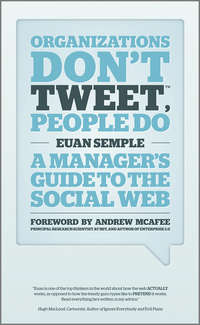 Organizations Don't Tweet, People Do. A Manager's Guide to the Social Web