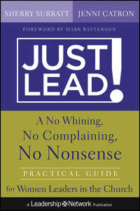 Just Lead!. A No Whining, No Complaining, No Nonsense Practical Guide for Women Leaders in the Church