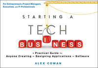 Starting a Tech Business. A Practical Guide for Anyone Creating or Designing Applications or Software