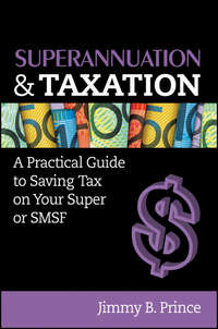 Superannuation and Taxation. A Practical Guide to Saving Money on Your Super or SMSF