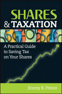 Shares and Taxation. A Practical Guide to Saving Tax on Your Shares