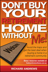 Don't Buy Your Retirement Home Without Me!. Avoid the Traps and Get the Best Deal When Buying a Home in a Retirement Community
