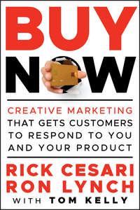 Buy Now. Creative Marketing that Gets Customers to Respond to You and Your Product