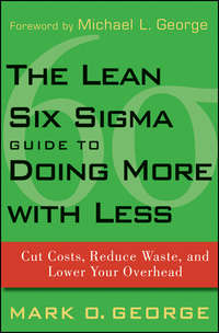 The Lean Six Sigma Guide to Doing More With Less. Cut Costs, Reduce Waste, and Lower Your Overhead