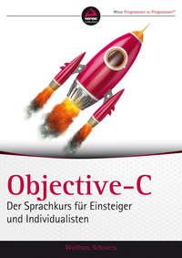 Objective-C. Der Sprachkurs für Einsteiger und Individualisten