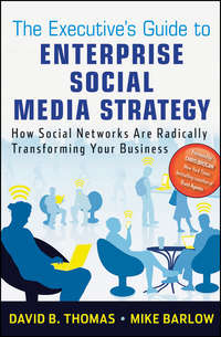 The Executive's Guide to Enterprise Social Media Strategy. How Social Networks Are Radically Transforming Your Business