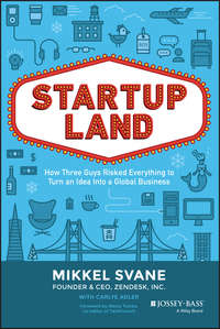 Startupland. How Three Guys Risked Everything to Turn an Idea into a Global Business