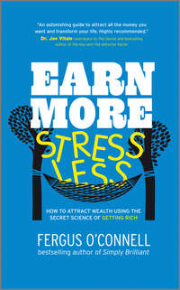 Earn More, Stress Less. How to attract wealth using the secret science of getting rich Your Practical Guide to Living the Law of Attraction