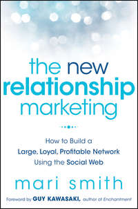 The New Relationship Marketing. How to Build a Large, Loyal, Profitable Network Using the Social Web