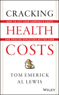 Cracking Health Costs. How to Cut Your Company's Health Costs and Provide Employees Better Care