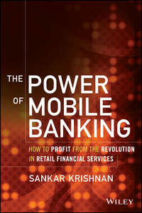 The Power of Mobile Banking. How to Profit from the Revolution in Retail Financial Services