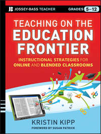 Teaching on the Education Frontier. Instructional Strategies for Online and Blended Classrooms Grades 5-12