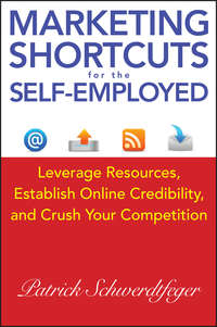 Marketing Shortcuts for the Self-Employed. Leverage Resources, Establish Online Credibility and Crush Your Competition