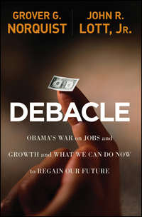 Debacle. Obama's War on Jobs and Growth and What We Can Do Now to Regain Our Future