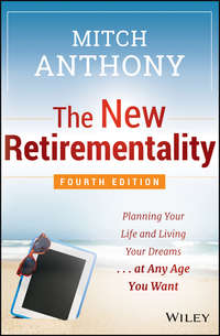 The New Retirementality. Planning Your Life and Living Your Dreams...at Any Age You Want