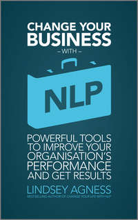 Change Your Business with NLP. Powerful tools to improve your organisation's performance and get results