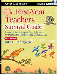 Julia Thompson - The First-Year Teacher's Survival Guide. Ready-to-Use Strategies, Tools and Activities for Meeting the Challenges of Each School Day