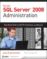 Tom Carpenter - SQL Server 2008 Administration. Real-World Skills for MCITP Certification and Beyond (Exams 70-432 and 70-450)