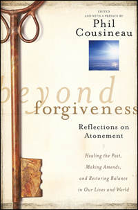 Купить книгу Beyond Forgiveness. Reflections on Atonement, автора Phil  Cousineau