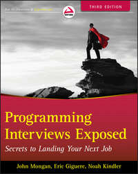 Programming Interviews Exposed. Secrets to Landing Your Next Job