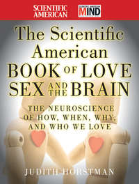 The Scientific American Book of Love, Sex and the Brain. The Neuroscience of How, When, Why and Who We Love