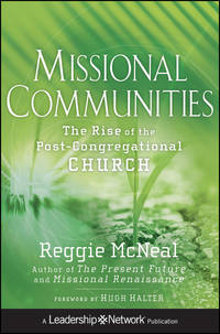 Купить книгу Missional Communities. The Rise of the Post-Congregational Church, автора Reggie  McNeal