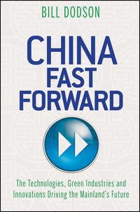 China Fast Forward. The Technologies, Green Industries and Innovations Driving the Mainland's Future