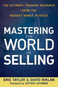Mastering the World of Selling. The Ultimate Training Resource from the Biggest Names in Sales
