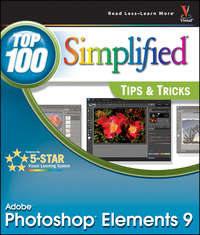 Photoshop Elements 9. Top 100 Simplified Tips and Tricks