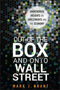 Out of the Box and onto Wall Street. Unorthodox Insights on Investments and the Economy